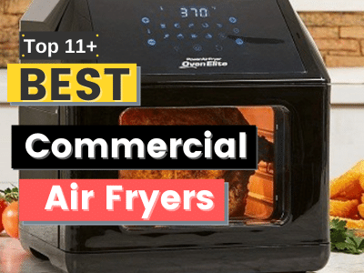 Top Best Commercial & Industrial Grade Air Fryer